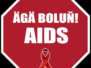 ÄGÄ BOLUŇ! AIDS.
